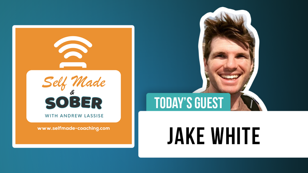 Jake White Self Made & Sober Podcast